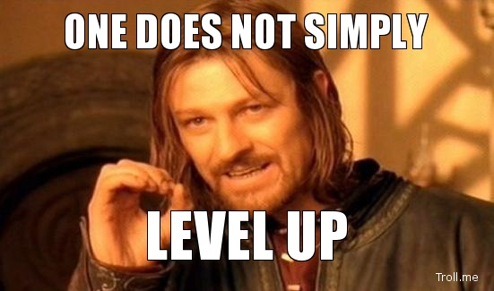 one does not simply level up.jpg