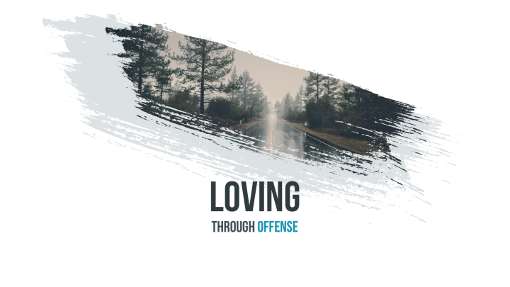 Loving Through Offense